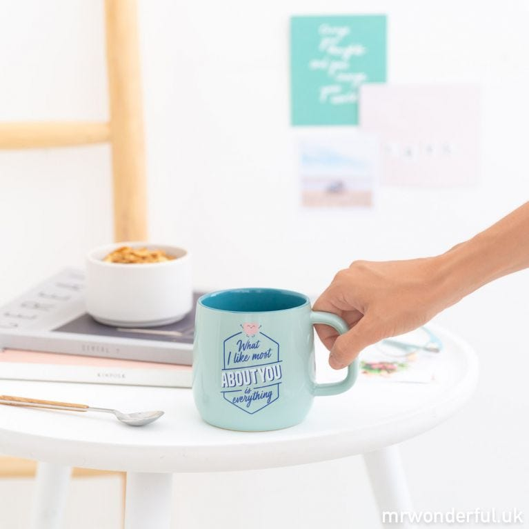 Mug - What I like most about you is everything